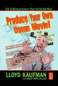 Produce Your Own Damn Movie! (Your Own Damn Film School)