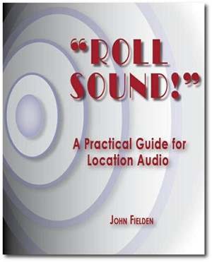 """Roll Sound!"": A Practical Guide for Location Audio"